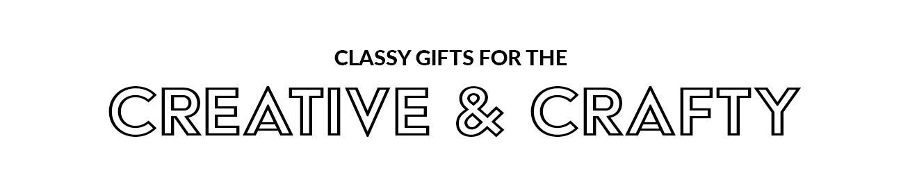 Classy Gifts For The Creative & Crafty